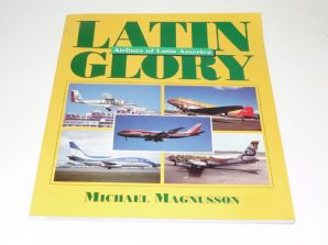 Latin Glory: Airlines of Latin America (Magnusson 1995)